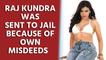 Raj Kundra was sent to jail because of own misdeeds: Sherlyn Chopra