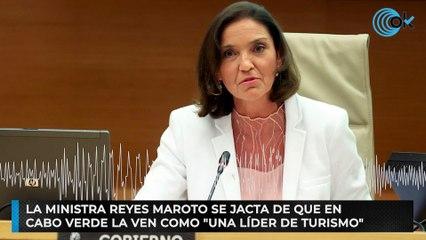 """La ministra Reyes Maroto se jacta de que en  Cabo Verde la ven como """"una líder de turismo"""""""