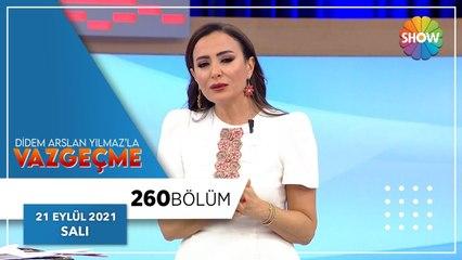 Didem Arslan Yılmaz'la Vazgeçme 260. Bölüm   21 Eylül 2021