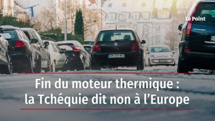 Fin du moteur thermique : la Tchéquie dit non à l'Europe