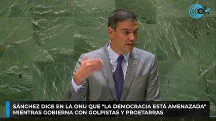 """Sánchez dice en la ONU que """"la democracia está amenazada"""" mientras gobierna con golpistas y proetarras"""
