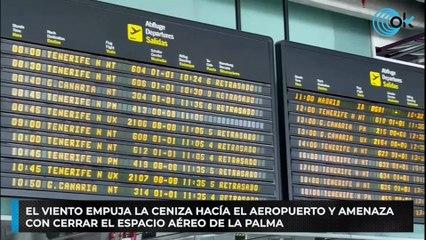 El viento empuja la ceniza hacía el aeropuerto y amenaza con cerrar el espacio aéreo de La Palma