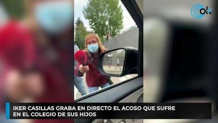 Iker Casillas graba en directo el acoso que sufre en el colegio de sus hijos