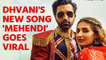 Dhvani Bhanushali's new song 'Mehendi' with Gurfateh Pirzada hits the right chord with the audience