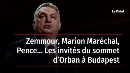 Zemmour, Marion Maréchal, Pence… Les invités du sommet d'Orban à Budapest