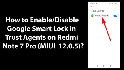 How to Enable/Disable Google Smart Lock in Trust Agents on Redmi Note 7 Pro (MIUI  12.0.5)?