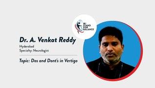 Dr A Venkat Reddy – Dos and Dont's in Vertigo