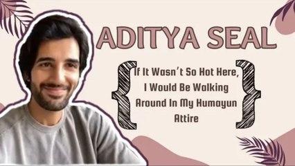 Aditya Seal: If It Wasn't So Hot Here, I Would Be Walking Around In My Humayun Attire | SpotboyE