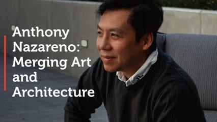Anthony Nazareno: Merging Art and Architecture