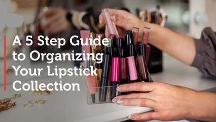 A 5-Step Guide to Organizing Your Lipstick Collection