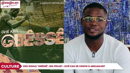 Son single Gbêssê, ses projets, Ovié Kan se confie à Abidjan.net