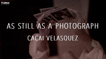 Cacai Velasquez - As Still As A Photograph (Official Lyric Video)