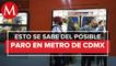 ¿Habrá un paro de labores en las 12 líneas del Metro CdMx el día jueves?