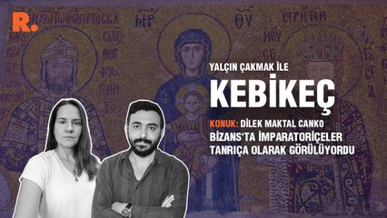 Kebikeç... Dilek Maktal Canko: Bizans'ta imparatoriçeler tanrıça olarak görülüyordu