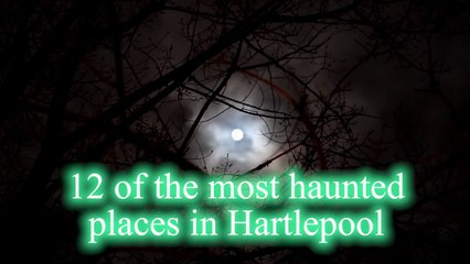 Haunted Hartlepool: 12 spooky spots and the ghosts that inhabit them