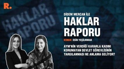 Haklar Raporu... AYM'nin verdiği kararla kadını korumayan devlet görevlisinin yargılanması ne anlama geliyor?