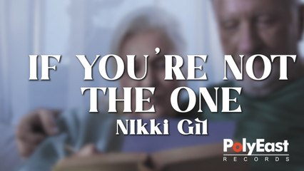 Nikki Gil - If You're Not The One (Official Lyric Video)
