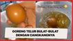 Goreng Telur Bulat-Bulat dengan Cangkangnya, Hasilnya Bikin Syok