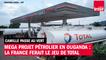 Mega projet pétrolier en Ouganda : la France ferait le jeu de Total