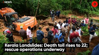 Kerala Landslides: Death toll rises to 22; rescue operations underway