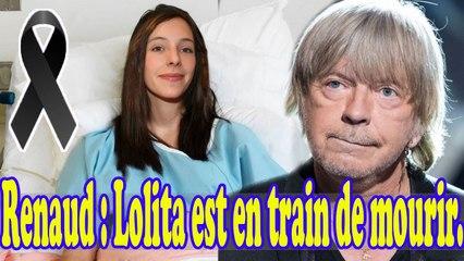 Renaud : sa fille Lolita se meurt d'une terrible maladie