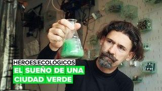 Héroes ecológicos: el sueño de una ciudad verde