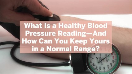 What Is a Healthy Blood Pressure Reading—And How Can You Keep Yours in a Normal Range?
