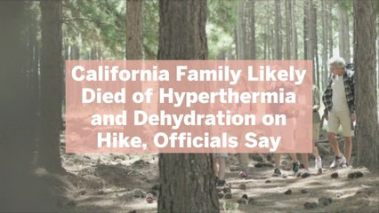 California Family Likely Died of Hyperthermia and Dehydration on Hike, Officials Say—Here'