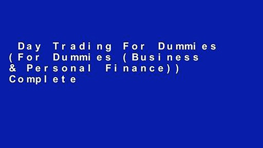 Day Trading For Dummies (For Dummies (Business & Personal Finance)) Complete