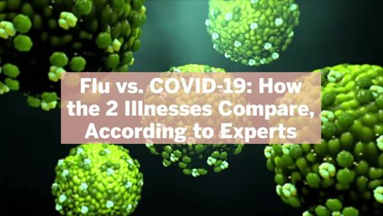 Flu vs. COVID-19: How the 2 Illnesses Compare, According to Experts