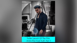 Trailer Launch Of The Film 'Antim-The Final Truth' Part 1