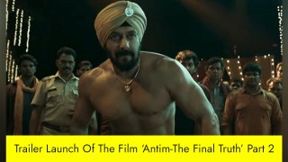 Trailer Launch Of The Film 'Antim-The Final Truth' Part 2
