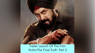 Trailer Launch Of The Film 'Antim-The Final Truth' Part 3