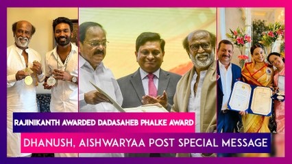 Rajinikanth Awarded Dadasaheb Phalke Award, Dhanush, Aishwaryaa Post Special Message