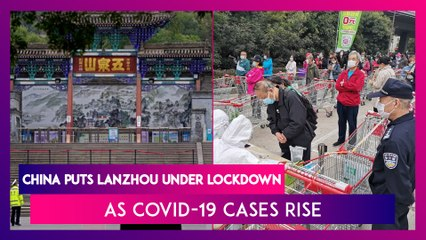 China Puts Lanzhou Under Lockdown As Covid-19 Cases Rise