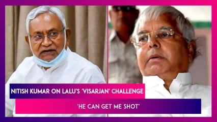 Nitish Kumar's Reply To Lalu Prasad's 'Visarjan' Challenge: He Can Get Me Shot
