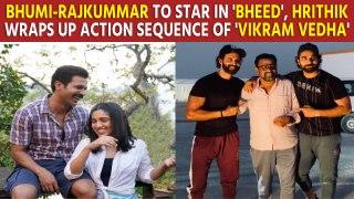 Bhumi Pednekar to star opposite Rajkummar Rao in 'Bheed', Hrithik Roshan wraps up first action sequence of 'Vikram Vedha'