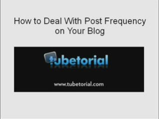 How to Deal With Post Frequency on Your Blog