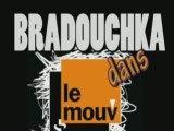 Bradouchka dans Le Mouv'