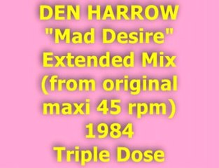"""DEN HARROW """"Mad Desire"""" Extended Mix 1984 (Triple Dose)"""