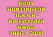 "EDDY HUNTINGTON ""U.S.S.R."" Re-Extended Remix 1986 / 2008"