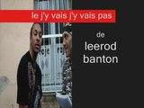 """Leerod Banton itw """"j'y vais j'y vais pas"""""""